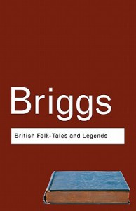 British Folk Tales and Legends: A Sampler - Katharine Mary Briggs