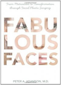 Fabulous Faces: From Motivation to Transformation Through Plastic Surgery - Peter A. Adamson