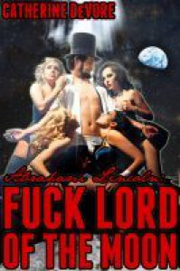 Abraham Lincoln: Fuck Lord of the Moon - Catherine DeVore