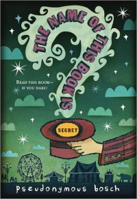 The Name of This Book Is Secret (Secret, #1) - Pseudonymous Bosch,  Gilbert Ford