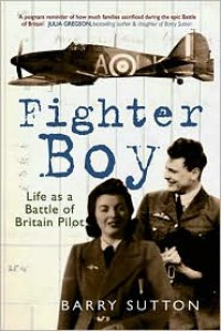 Fighter Boy: Life as a Battle of Britain Pilot - Barry Sutton