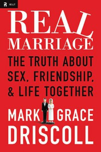 Real Marriage: The Truth About Sex, Friendship, and Life Together - Mark Driscoll, Grace Driscoll