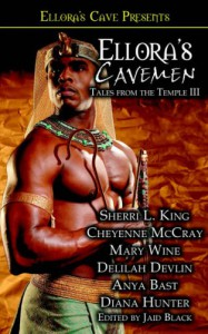Ellora's Cavemen: Tales from the Temple III - Jaid Black, Cheyenne McCray, Mary Wine, Delilah Devlin, Anya Bast, Diana Hunter, Sherri L. King