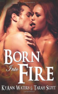 Born Into Fire - Tarah Scott;KyAnn Waters