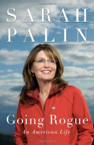 Going Rogue: An American Life - Sarah Palin