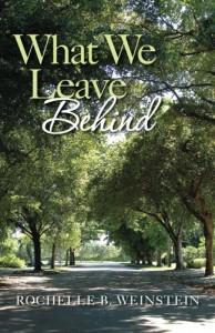 What We Leave Behind - Rochelle B. Weinstein