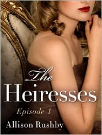 The Heiresses #1 - Allison Rushby