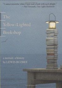 The Yellow-Lighted Bookshop: A Memoir, a History - Lewis Buzbee