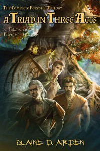 A Triad in Three Acts: The Complete Forester Trilogy - Blaine D. Arden