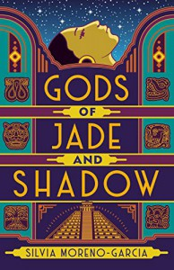 Gods of Jade and Shadow - Silvia Moreno-Garcia