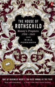 The House of Rothschild, Volume 1: Money's Prophets, 1798-1848 - Niall Ferguson