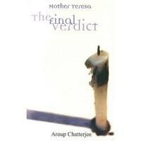 Mother Teresa: The Final Verdict - Aroup Chatterjee
