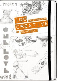 100 Ways to Be More Creative - Ray Deck III