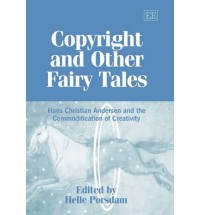 Copyright And Other Fairy Tales: Hans Christian Andersen And The Commodification Of Creativity - Helle Porsdam