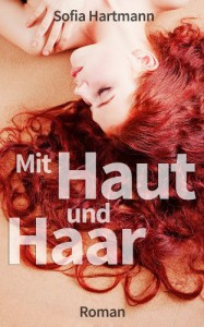 Mit Haut und Haar (German Edition) - Sofia Hartmann, Monika Celik