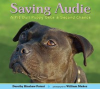 Saving Audie: A Pit Bull Puppy Gets a Second Chance - Dorothy Hinshaw Patent, William Muñoz