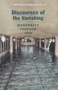 Discourses of the Vanishing: Modernity, Phantasm, Japan - Marilyn Ivy