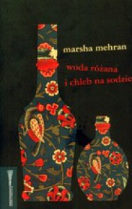 Woda różana i chleb na sodzie - Marsha Mehran, Teresa Tyszowiecka-Tarkowska