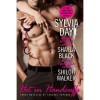 Hot in Handcuffs (Sexy Capers, #3) - Sylvia Day,  Shayla Black,  Shiloh Walker