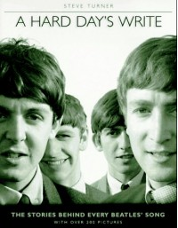 A Hard Day's Write: The Stories Behind Every Beatles Song - Steve Turner