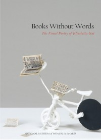 Books Without Words: The Visual Poetry of Elisabetta Gut - Susan Fisher Sterling, Jordana Pomeroy, Vivian Djen