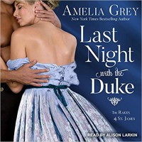 Last Night with the Duke (Rakes of St. James) - Amelia Grey, Alison Larkin
