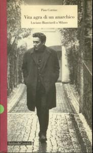 Vita agra di un anarchico. Luciano Bianciardi a Milano - Pino Corrias