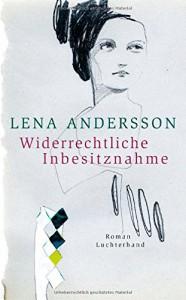 Widerrechtliche Inbesitznahme: Roman - Lena Andersson, Gabriele Haefs