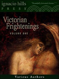Victorian Frightenings: Volume 1 (Horror Anthology Volume 1) - E.F. Benson, Edith Wharton, Joseph Sheridan Le Fanu, Perceval Landon, William Mudford, Auguste de Villiers de l'Isle-Adam, Bram Stoker