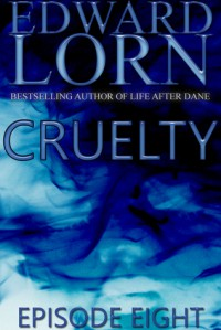 Cruelty: Episode Eight (Cruelty, #8) - Edward Lorn