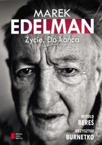 Marek Edelman. Życie. Do końca - Krzysztof Brunetko, Witold Bereś