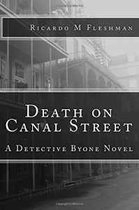 Death on Canal Street: A Detective Byone Novel (Volume 4) - Ricardo M Fleshman