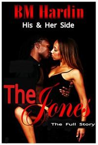 The Jones: The Full Story: His & Her Side - B.M. Hardin