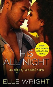His All Night (Edge of Scandal) - Elle Wright