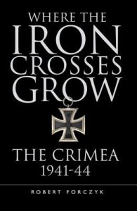 Where the Iron Crosses Grow: The Crimea 1941-44 - Robert Forczyk