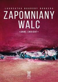 Zapomniany walc - Anne Enright, Grzegorz Buczkowski