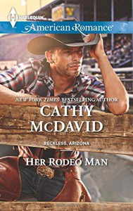 Her Rodeo Man (Reckless, Arizona) - Cathy McDavid