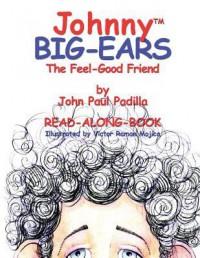 Johnny Big-Ears, the Feel-Good Friend - John Paul Padilla, Victor Ramon Mojica