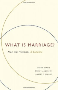 What Is Marriage?: Man and Woman: A Defense - Ryan T. Anderson, Sherif Girgis, Robert P. George