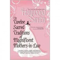 The Twelve Sacred Traditions of Magnificent Mothers-in-Law - Haywood Smith