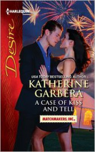 A Case of Kiss and Tell (Harlequin Desire Series #2177) - Katherine Garbera