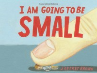 I am Going to Be Small - Jeffrey Brown