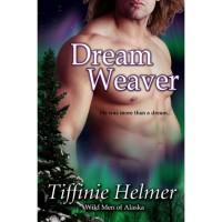 Dreamweaver (Wild Men of Alaska, #3) - Tiffinie Helmer