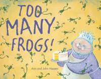 Too Many Frogs! - Ann Hassett, John Hassett