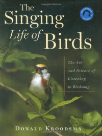 The Singing Life of Birds: The Art and Science of Listening to Birdsong - Donald Kroodsma, Nancy Haver