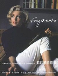 Fragments: Poems, Intimate Notes, Letters - Marilyn Monroe, Stanley Buchthal, Bernard Comment, Joyce Carol Oates