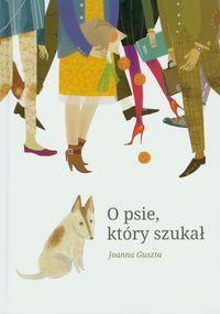 O psie, który szukał - Joanna Guszta, Marta Szudyga