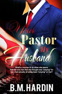 Your Pastor...My Husband - B.M. Hardin