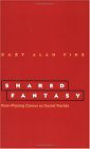Shared Fantasy: Role Playing Games as Social Worlds - Gary Alan Fine