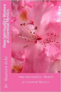 Omu Spirituality:  Women as Essential Mystics - Maureen Uche